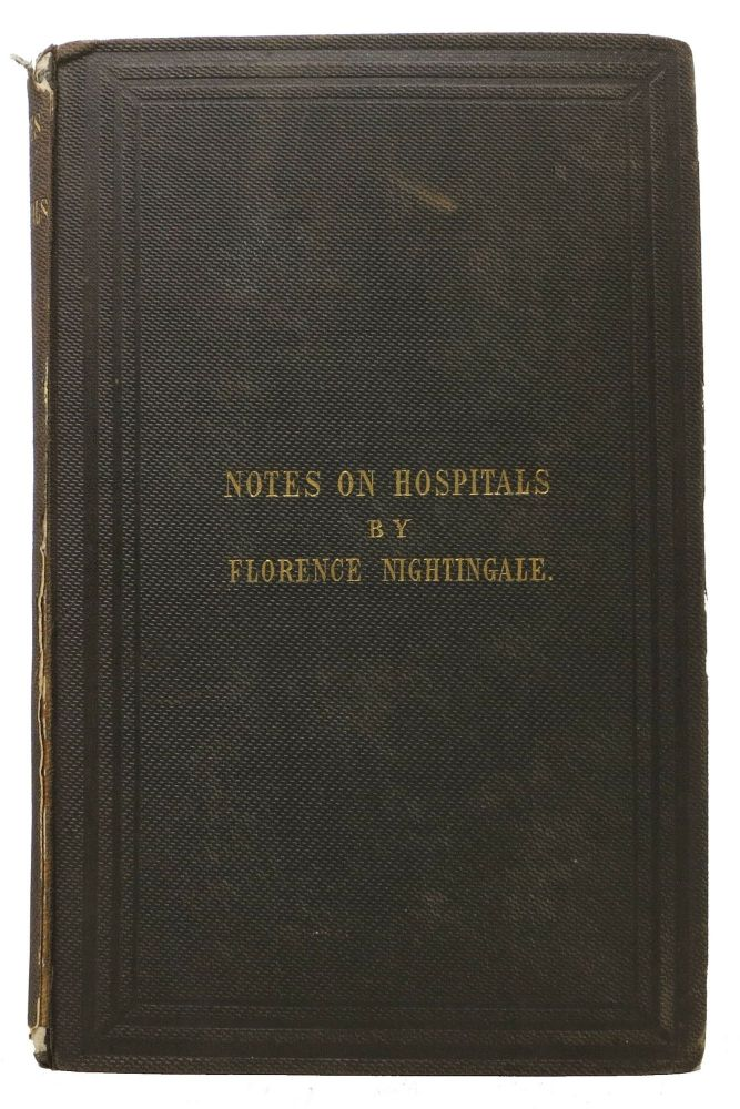 NOTES On HOSPITALS: Being Two Papers Read Before the National Association for the Promotion of Social Science, at Liverpool, in October, 1858. With Evidence Given to the Royal Commissioners on the State of the Army in 1857. Florence Nightingale, 1820 - 1910.