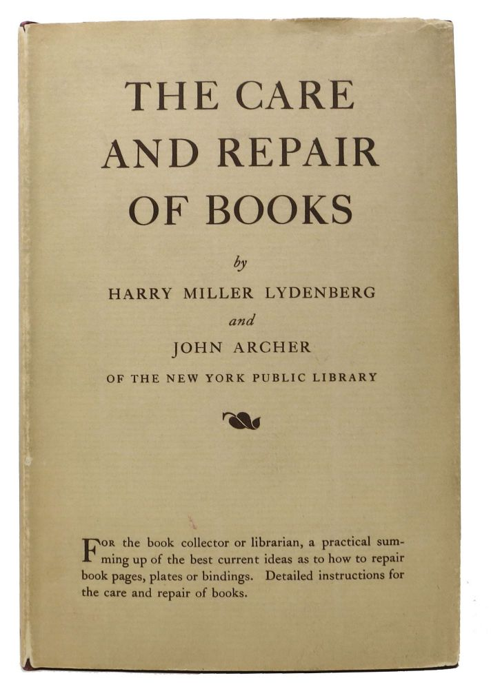 The CARE And REPAIR Of BOOKS. Harry Miller Lydenberg, John Archer.