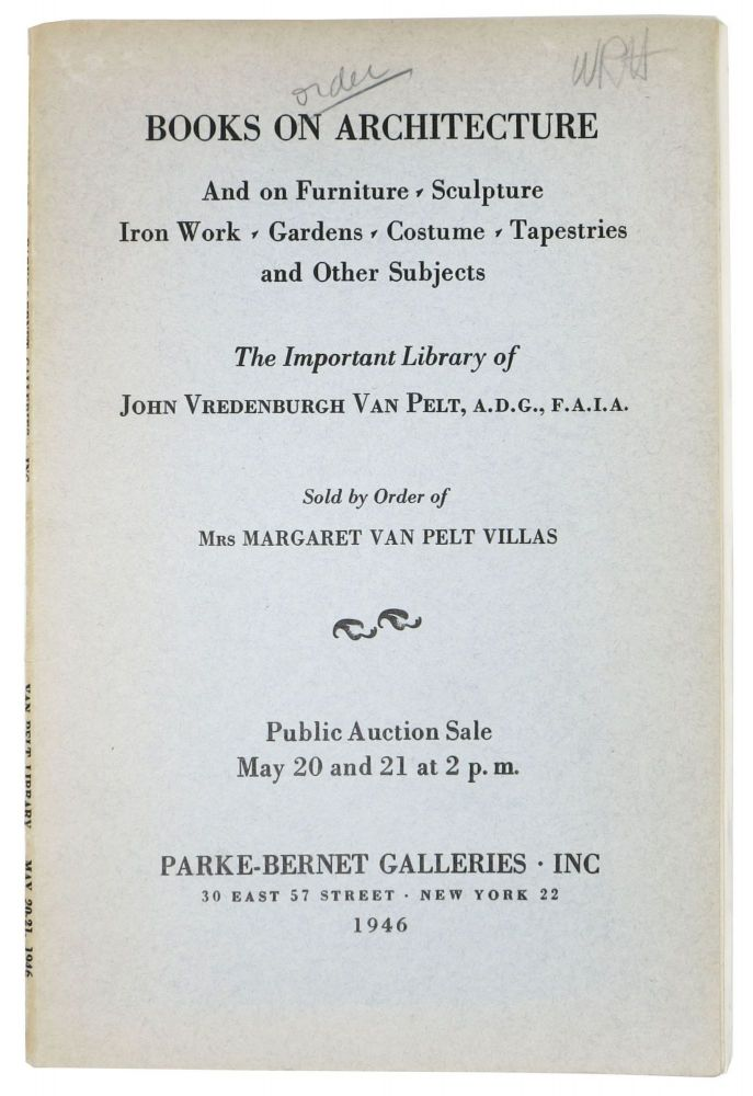BOOKS On ARCHITECTURE. And On FURNITURE - SCULPTURE - IRON WORK - GARDENS - COSTUME - TAPESTRIES And OTHER SUBJECTS.; The Important LIbrary of John Vredenburgh Van Pelt, A.D.G., F.A.I.A. Sold By the Order of Mrs. Margaret Van Pelt Villas. Auction Catalog.