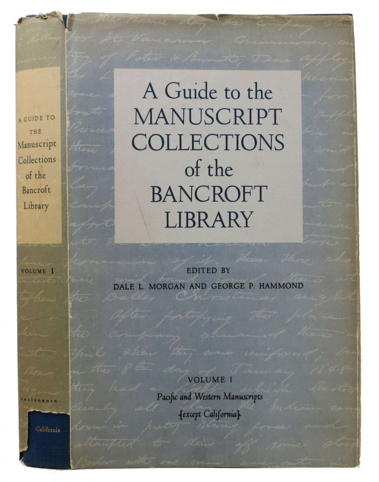 A GUIDE To The MANUSCRIPT COLLECTIONS Of The BANCROFT LIBRARY.; Volume I - Pacific and Western Manuscripts {except California}. Dale L. Morgan, George P. - Hammond.