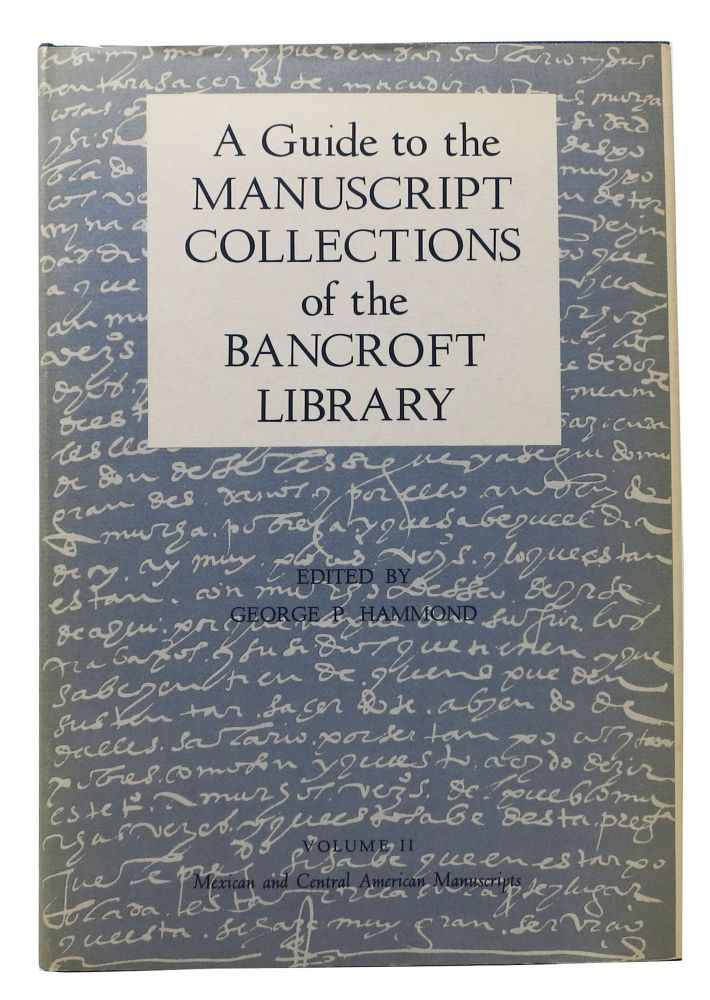 A GUIDE To The Manuscript Collections Of The Bancroft Library.; Volume II - Mexican and Central American Manuscripts. George P. - Hammond.