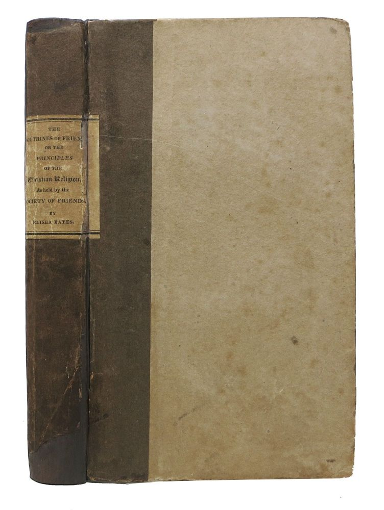 The DOCTRINES Of FRIENDS: or, The Principles of the Christian Religion, as Held by the Society of Friends.; MountPleasant, Ohio, Printed. Elisha Bates.