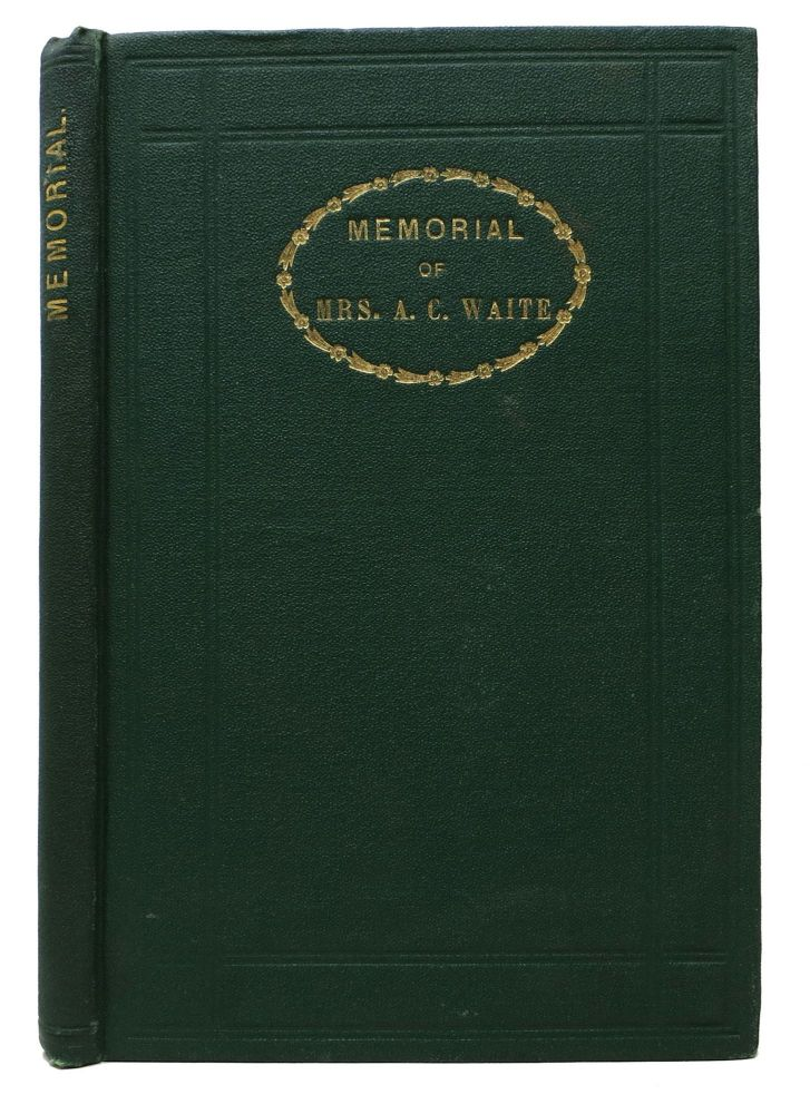 MEMORIAL Of ABBIE COGSWELL WAITE, by Her Husband. Josiah K. Waite Waite, Abbie Cogswell - Subject, 1803 - 1865.