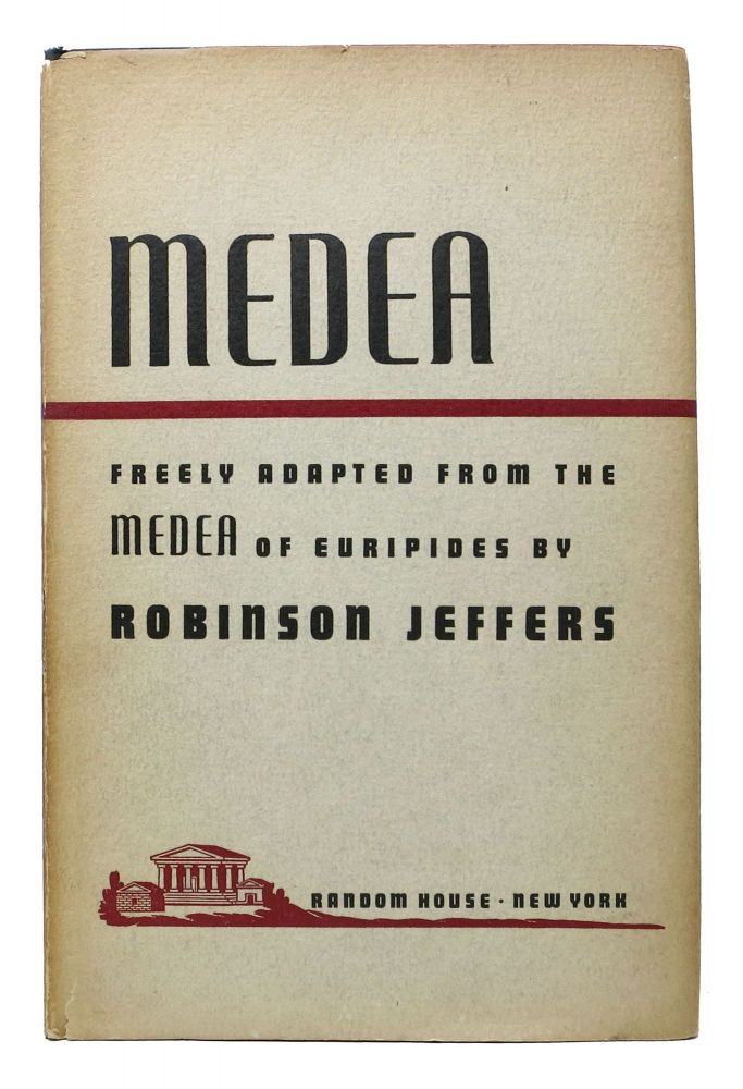 MEDEA. Freely Adapted from the Medea of Euripides. Robinson Jeffers, 1887 - 1962.