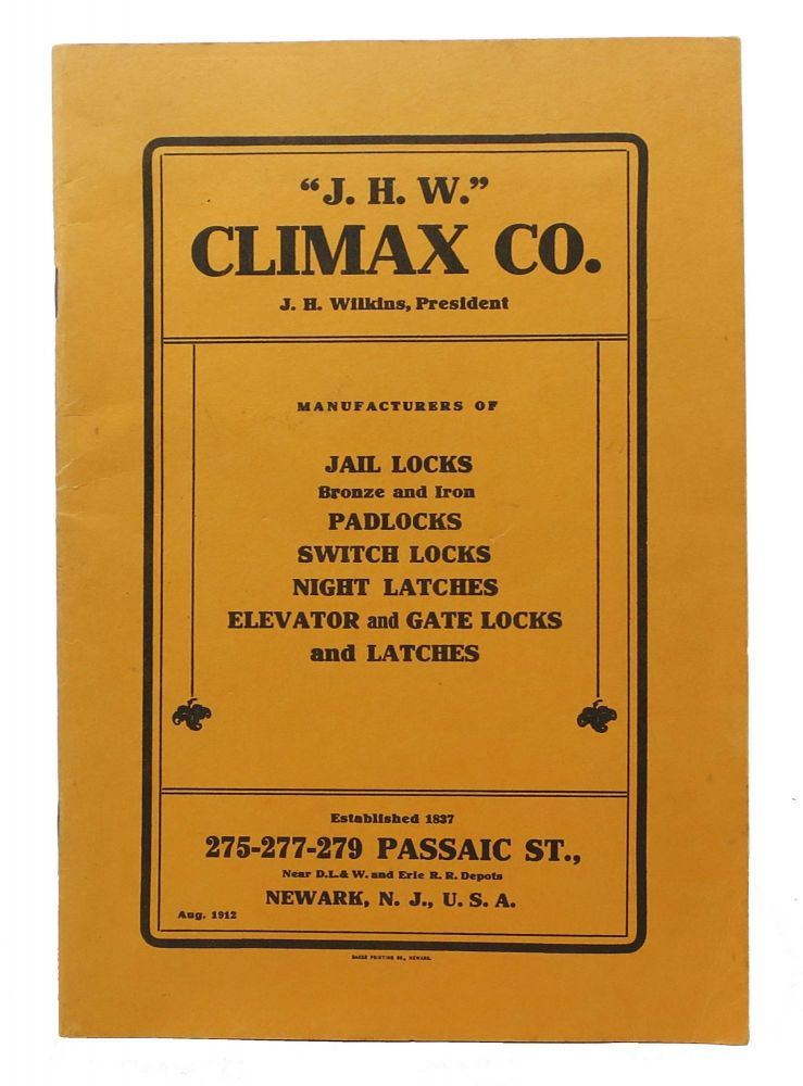 """""""J. H. W."""" CLIMAX CO. Manufacturers of Jail Locks Padlocks Switch Locks Night Latches Elevator and Gate Locks and Latches. Aug. 1912. Trade Catalogue, J. H. - President Wilkins."""