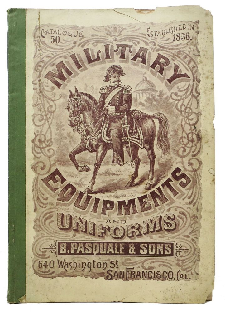 MILITARY EQUIPMENTS And UNIFORMS. B. Pasquale & Sons. Catalogue 50. Established in 1856. Trade Catalogue.