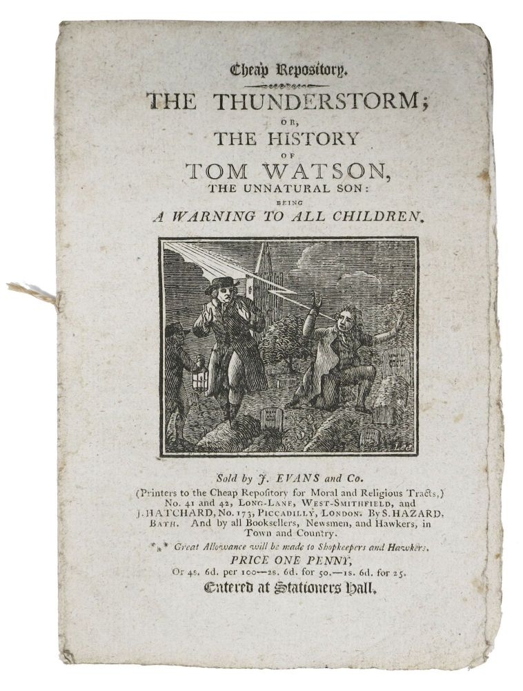 The THUNDERSTORM; or, The History of Tom Watson, the Unnatural Son: Being a Warning to All Children. Hannah 1745 - 1833 More.
