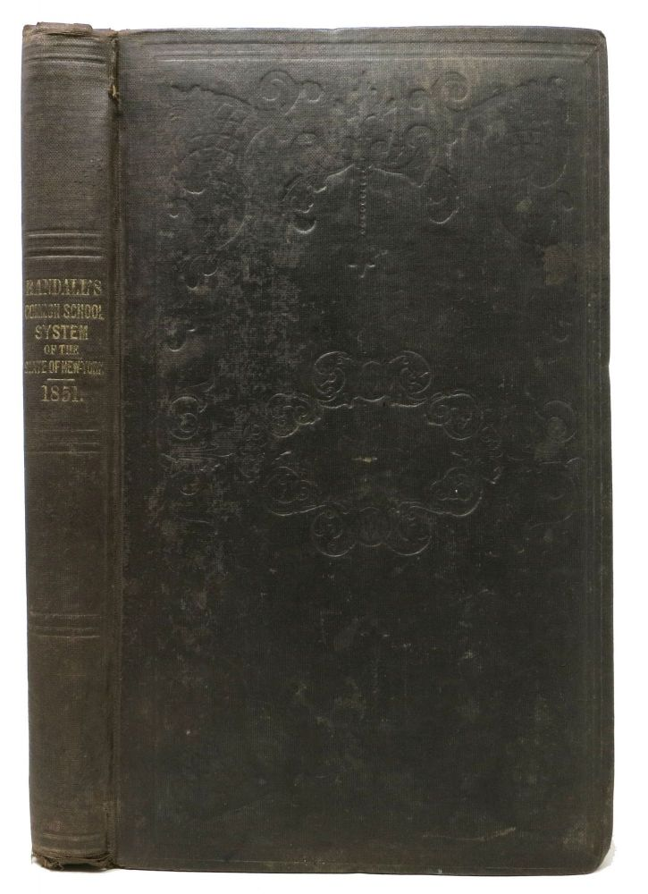 The COMMON SCHOOL SYSTEM Of The STATE Of NEW - YORK.; Comprising the Several General Laws Relating to Common Schools ... To Which is Prefixed a Historical Sketch of the Origin, Progress and Present Outline of the System. Samuel Randall, idwell. 1809 - 1881.