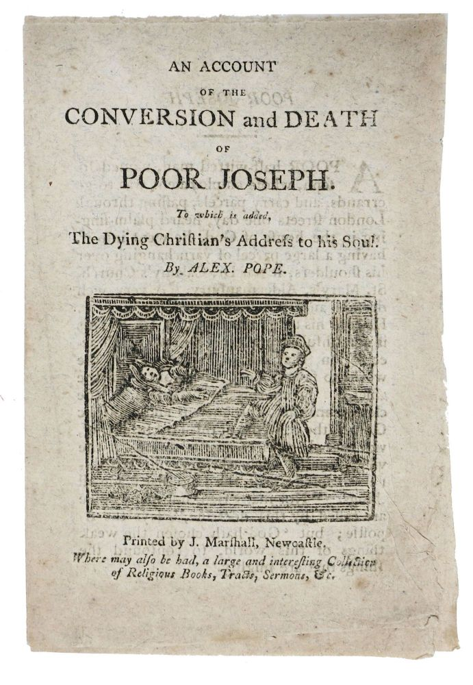 An ACCOUNT Of The CONVERSION And DEATH Of POOR JOSEPH.; To Which is Added, The Dying Christian's Address to his Soul. By Alex. Pope. Chapbook, Alexander Pope.