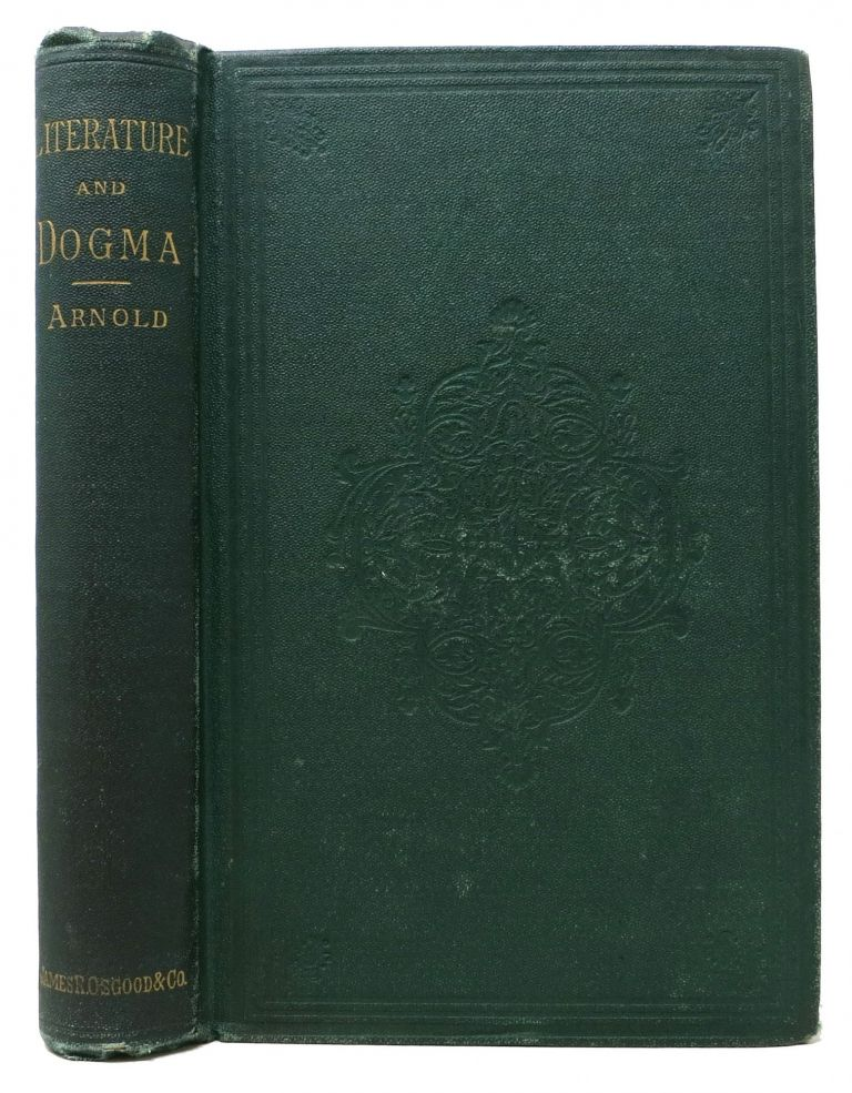 LITERATURE & DOGMA. An Essay Towards a Better Apprehension of the Bible. Matthew Arnold, 1822 - 1888.