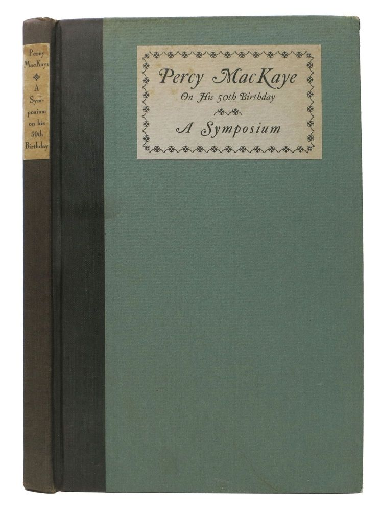 PERCY MACKAYE. A Symposium on his Fiftieth Birthday 1925; Foreword by Amy Lowell. Percy . Austin MacKaye, Mary, Witter Bynner, John Erskine, Robert Frost, Herbert Hoover, Vachel Lindsay, Amy Lowell, George - Contributors Sterling, 1875 - 1956.