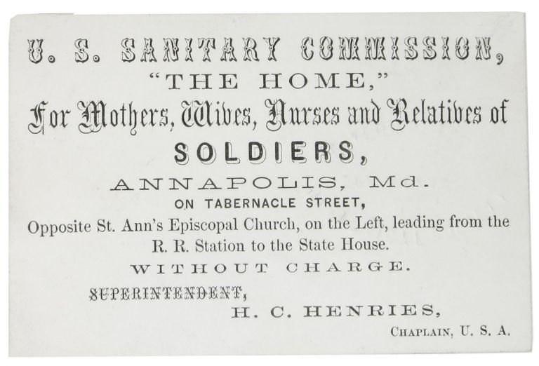 "TRADE CARD. U. S. Sanitary Commission, ""The Home,"" for Mothers, Wives, Nurses and Relatives of Solders, Annapolis, Md. H. C. Henries."