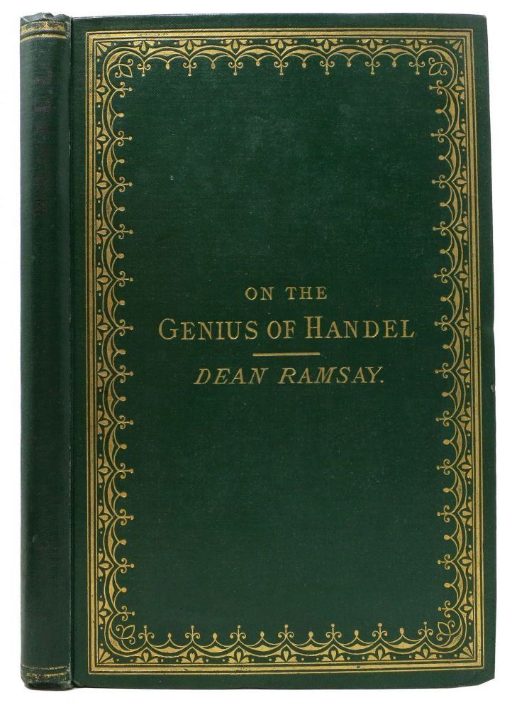 TWO LECTURES On The GENIUS Of HANDEL And the Distinctive Character of his Sacred Compositions. . . Handel Ramsay, George Frederic - Subject, dward, annerman. 1793 - 1872, 1685 - 1759.