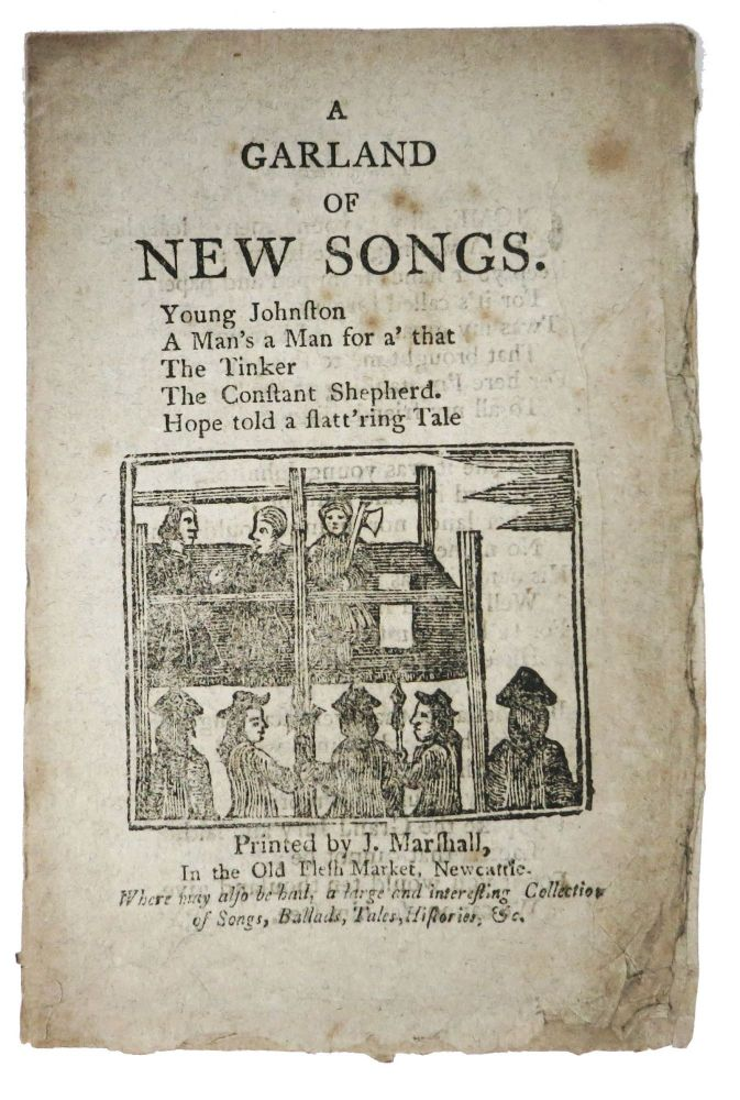 A GARLAND Of NEW SONGS. Young Johnston. A Man's a Man for a' that. The Tinker. The Constant Shepherd. Hope told a flatt'ring Tale. 18th C. Songster.