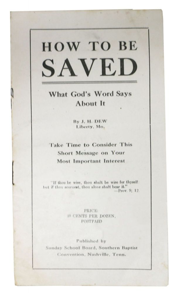 HOW To BE SAVED. What God's Word Says About It. Baptist Evangelical Literature, Dew, osiah, artwell. b. 1864.