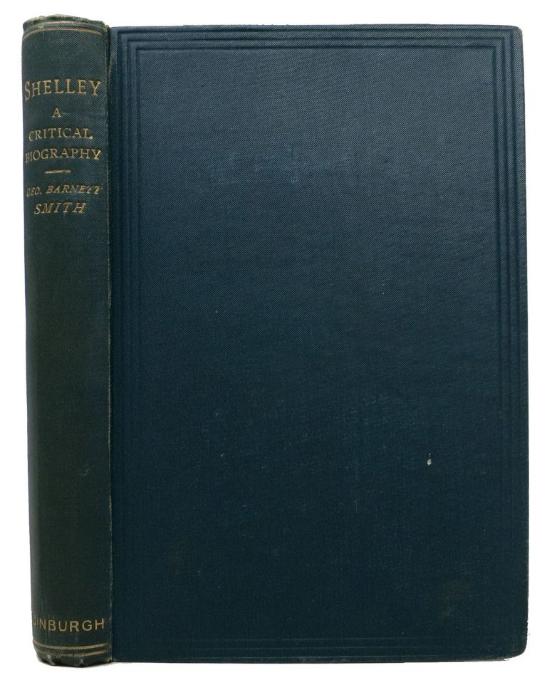 SHELLEY. A Critical Biography. George Barnett. Shelley Smith, sshe - Subject, 1792 - 1822.