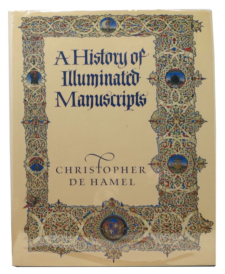 A HISTORY Of ILLUMINATED MANUSCRIPTS. Christopher de Hamel.