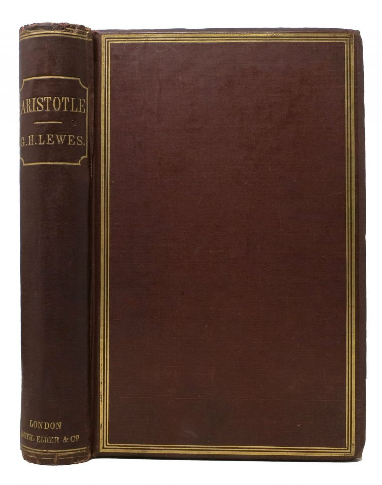 ARISTOTLE: A Chapter from the History of Science, Including Analysis of Aristotle's Scientific Writings. George Henry Aristotle . Lewes, 384 - 322 BC, 1817 - 1878.