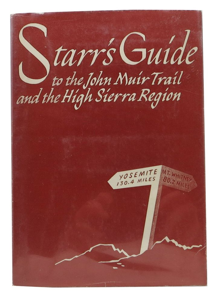 GUIDE To The JOHN MUIR TRAIL And The HIGH SIERRA REGION. Walter A. Starr, Jr.
