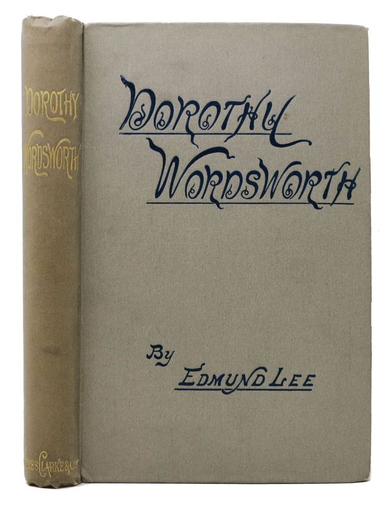 DOROTHY WORDSWORTH. The Story of a Sister's Love. Edmund. Wordworth Lee, Dorothy - Subject, 1771 - 1855.