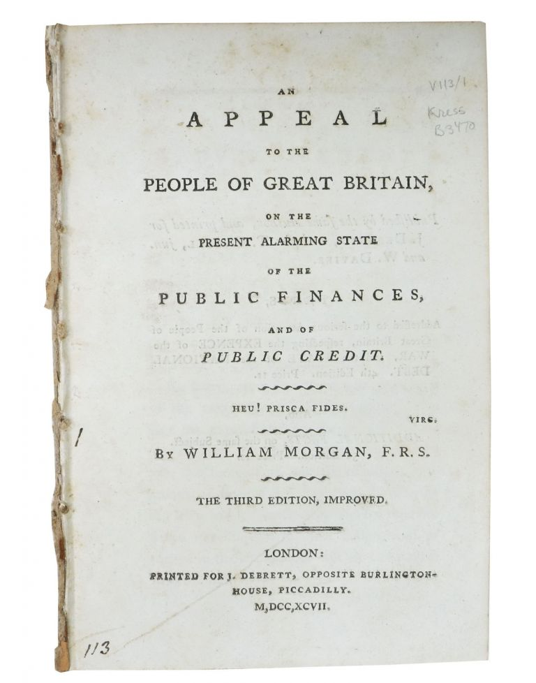An APPEAL To The PEOPLE Of GREAT BRITAIN, on the Present Alarming State of the Public Finances, and of Public Credit. Heu! Prisc Fides. William Morgan, 1750 - 1833.