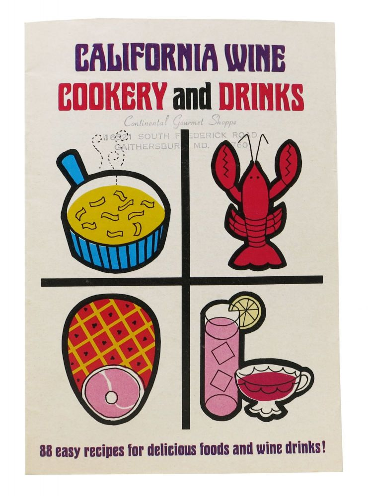 CALIFORNIA WINE COOKERY And DRINKS. 88 Easy Recipes for Delicious Foods and Wine Drinks. California Wine Promotional Pamphlet.