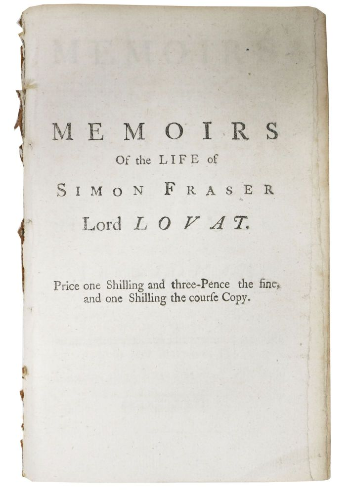 MEMOIRS Of The LIFE Of SIMON FRASER, LORD LOVAT. Simon Fraser, Duncan - Sometime attributed to. , Lord Lovat . Forbes, 1667? - 1747, 1685 - 1747.