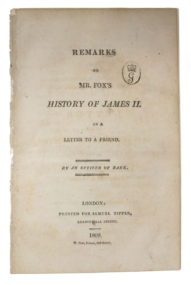 REMARKS On MR. FOX'S HISTORY Of JAMES II. In a Letter to a Friend. Charles James - Subject 'By an Officer of Rank.' Fox, 1749 - 1806.