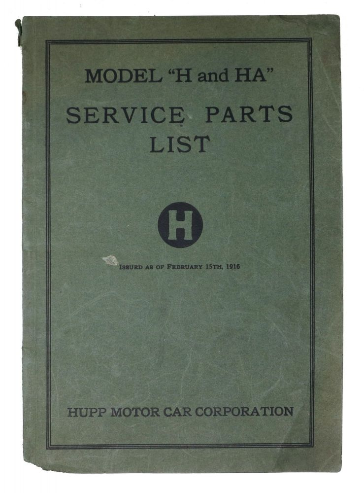 """HUPP Model """"H and HA"""" Service Parts List.; Issued as of February 15th, 1916. Prices Subject to Change Without Notice. Automotive Trade Catalogue, Bobby Hupp, Charles - Company Founders Hastings, Robert Craig. 1877 - 1931."""