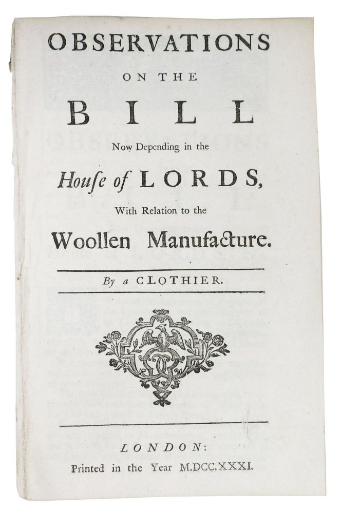 OBSERVATIONS On The BILL Now Depending in the House of Lords, With Relation to the WOOLLEN MANUFACTURE.; By a Clothier. David. d. 1760 Bindon.