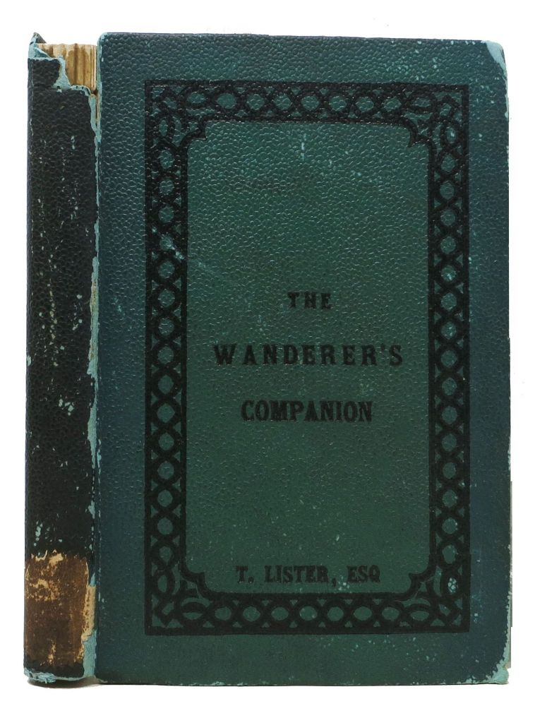 The WANDERER'S COMPANION: or, Thoughts on a Vast Variety of Subjects, in Prose and Poetry. Thomas Lister, 1808 - 1876.