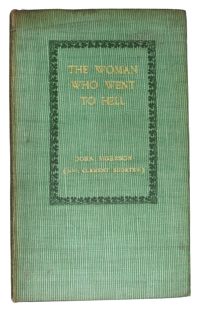 The WOMAN WHO WENT To HELL And Other Ballads and Lyrics. Dora Sigerson, Mrs. Clement Shorter.