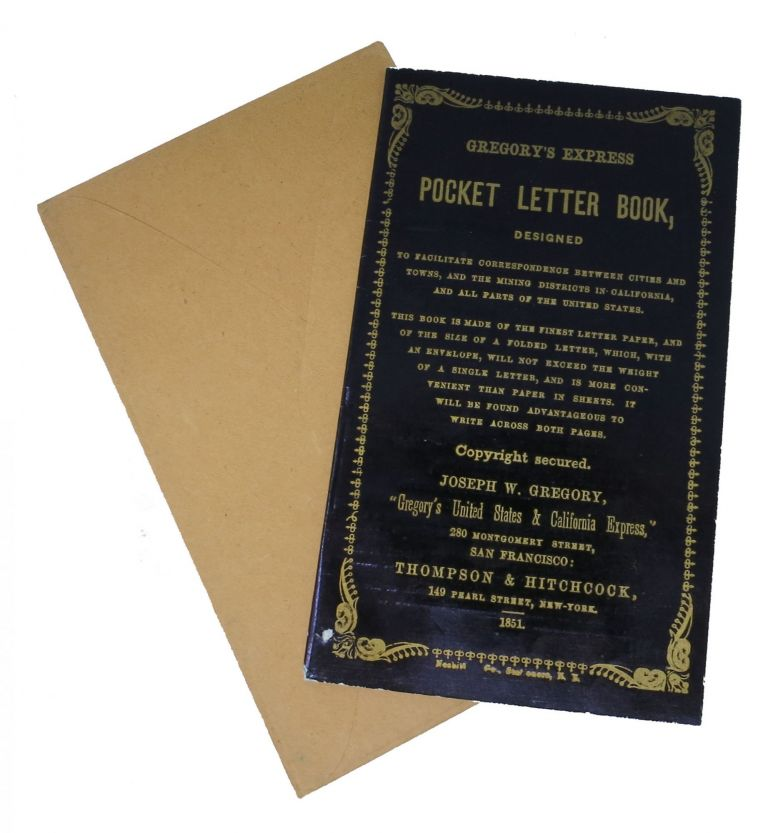 GREGORY'S EXPRESS POCKET LETTER BOOK,; Designed to Facilitate Correspondence Between Cities and Towns, and the Mining Disctricts in California, and All Parts of the United States. San Francisco Gold Rush Printing, Joseph W. Gregory.