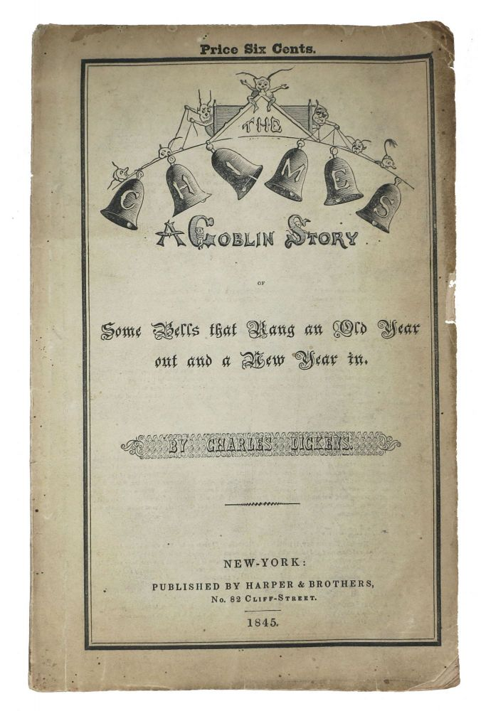 The CHIMES. A Goblins Story. Some Bells that Rang an Old Year Out and a New Year In.; Price Six Cents. Charles Dickens, 1812 - 1870.