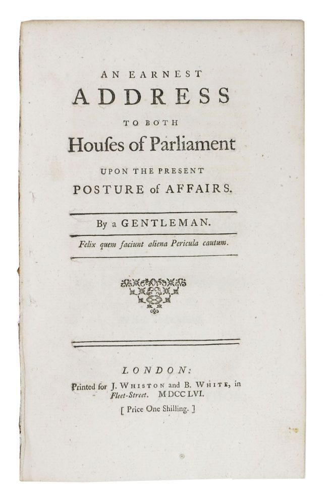 An EARNEST ADDRESS To BOTH HOUSES Of PARLIAMENT UPON The PRESENT POSTURE Of AFFAIRS.; By A Gentleman. Anonymous.