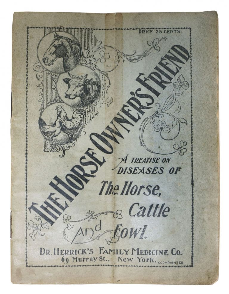 The HORSE OWNER'S FRIEND. A Treatise on Diseases of The Horse, Cattle and Fowl. Popular Medicine, L. R. Herrick.