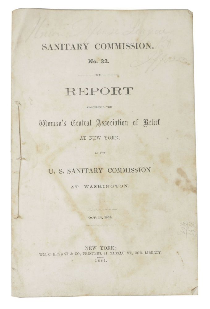 REPORT CONCERNING The WOMAN'S CENTRAL ASSOCIATION Of RELIEF At NEW YORK, To the U. S. Sanitary Commission at Washington.; Sanitary Commission. No. 32. Oct. 12, 1861. Henry . - Prest Bellow, hitney. 1814 - 1882.