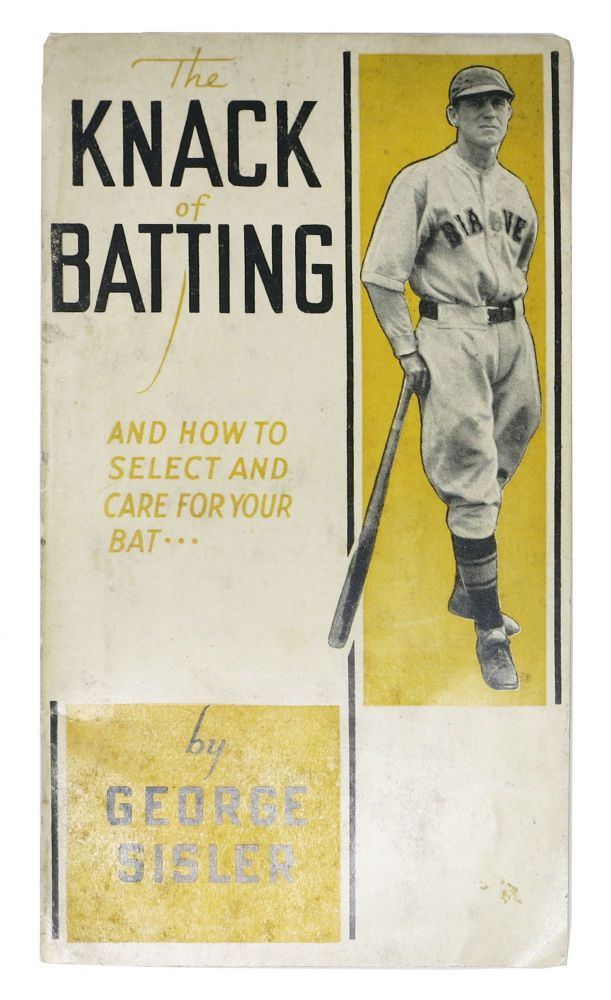 The KNACK Of BATTING And How to Select and Care for Your Bat.; Distributed with the Compliments of Hillerich & Bradsby Co. Incorporated. George Sisler, 1893 - 1973.