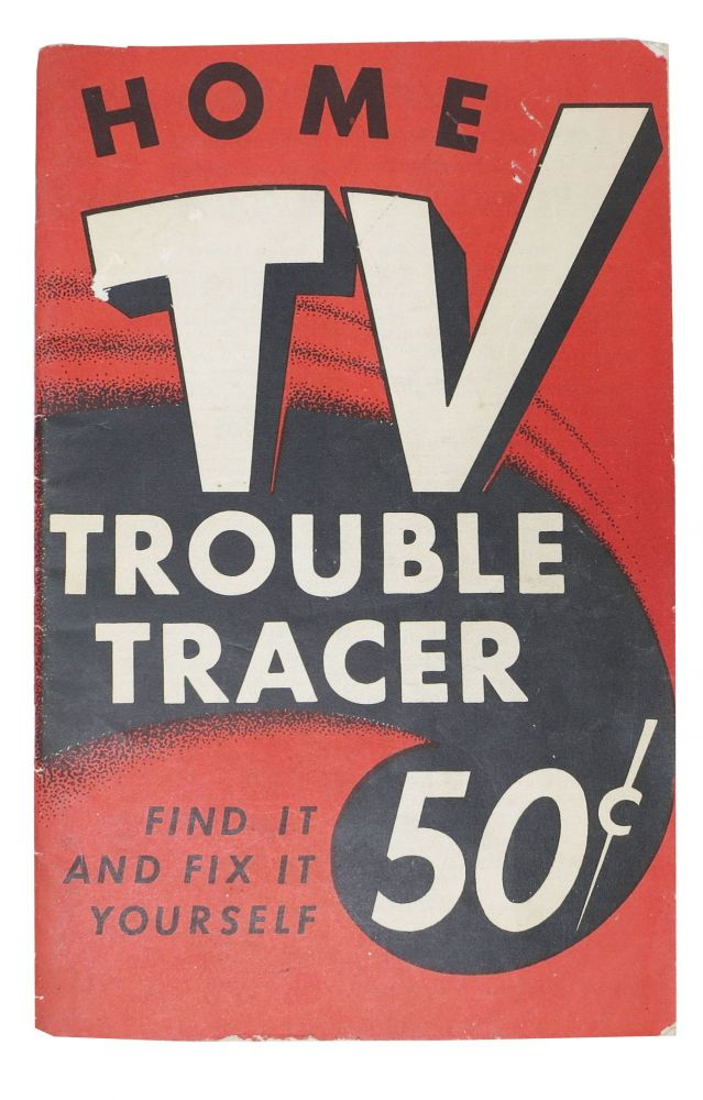 HOME TV TROUBLE TRACER. Find It and Fix It Yourself. Harry G. Cisin, b. 1892.