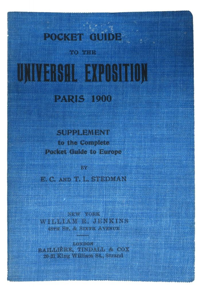 POCKET GUIDE To The UNIVERSAL EXPOSITION Paris 1900.; Supplement to the Complete Pocket Guide to Europe. . . and Stedman, dmund, larence. 1833 - 1908, homas, athrop. 1853 - 1938.