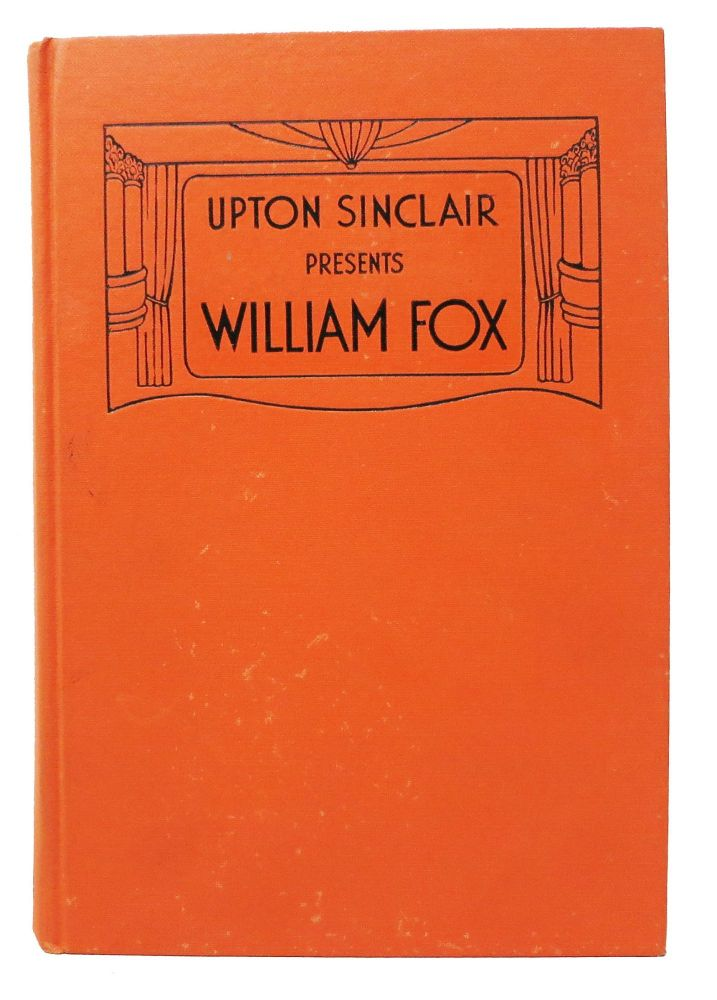 """UPTON SINCLAIR PRESENTS WILLIAM FOX.; [with] """"A Letter from Mary Craig Sinclair to Eve Fox"""" Upton . Fox Sinclair, William - Subject, Beall. 1878 - 1968, 1879 - 1952."""