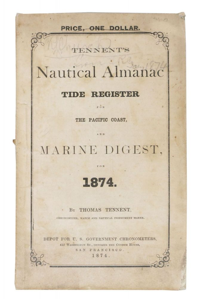 TENNENT'S NAUTICAL ALMANAC Tide Register for the Pacific Coast, and Marine Digest, for 1874. Thomas Tennent.