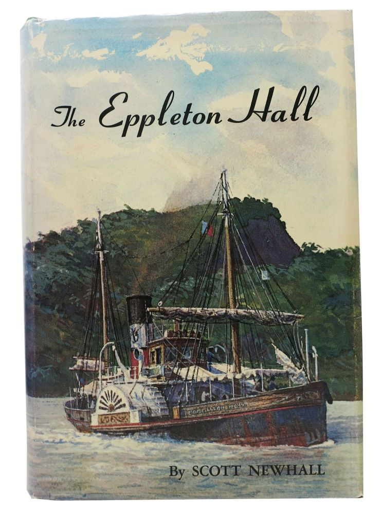 The EPPLETON HALL.; Being a True and Faithful Narrative of the Remarkable Voyage of the Last Tyne River Steam Sidewheel Paddle Tug Afloat -- Newcastle-Upon-Tyne to San Francisco 1969 - 1970. Scott Newhall.