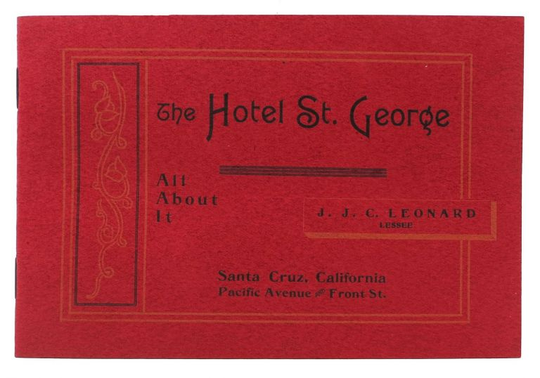 The HOTEL ST. GEORGE. All About It.; Santa Cruz, California. Pacific Avenue - Front St. California Central Coast Local History, J. J. C. - Lessee. Raymond Leonard, Isabel Hammel - Contributor.