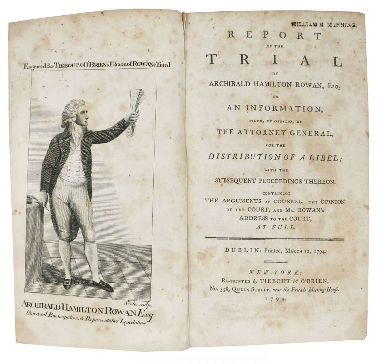 REPORT Of The TRIAL Of ARCHIBALD HAMILTON ROWAN, Esq. on an Information, Filed, Ex Officio, by the Attorney General, for the Distribution of a Libel; with the Subsequent Proceedings Thereon.; Containing the Arguments of Counsel, the Opinion of the Court, and Mr Rowan's Addess to the Court At Full. Archibald Hamilton Rowan, 1751 - 1834.