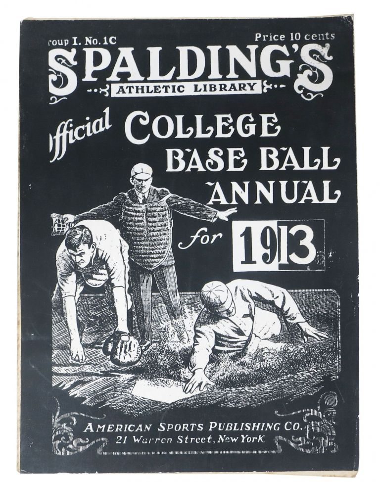SPALDING'S OFFICIAL COLLEGE BASE BALL ANNUAL. 1913.; Spalding's Athletic Library. Group I. No. 1C. Price 10 cents. Baseball Literature, Edward . - Moss, ayard. b. 1874.