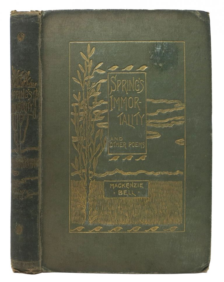 SPRING'S IMMORTALITY And Other Poems.; With New Prefatory Note. MacKenzie Bell, 1856 - 1930.
