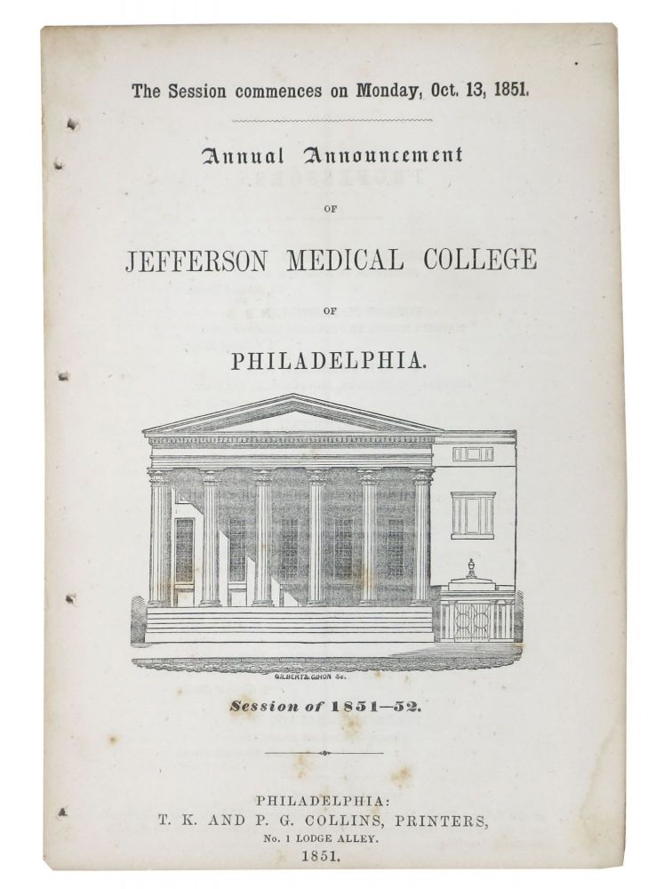 ANNUAL ANNOUNCEMENT Of JEFFERSON MEDICAL COLLEGE Of PHILADELPHIA. Session of 1851 - 52.; The Session Commences on Monday, Oct. 13, 1851. Robert M. - Dean. Watson Huston, William - Janitor.