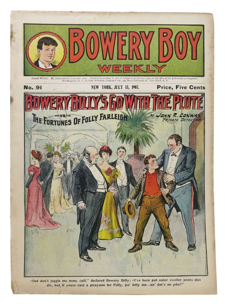"""BOWERY BILLY'S GO WITH The """"PLUTE"""" or The Fortunes of Folly Farleigh. Bowery Boy Library. No. 91. New York, July 13, 1907. John R. Conway."""