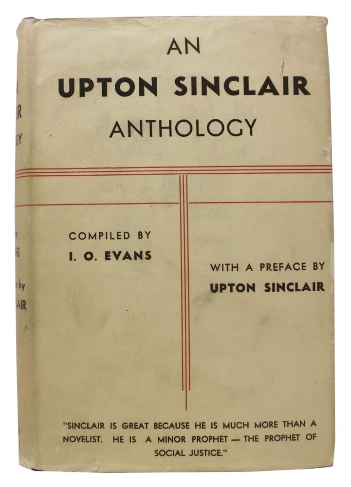An UPTON SINCLAIR ANTHOLOGY.; With a Preface by Upton Sinclair. Upton . Evans Sinclair, I. O. - Compiler, Beall. 1878 - 1968.